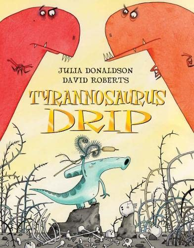 Tyrannosaurus Drip *Double Signed and Doodled*: Julia Donaldson