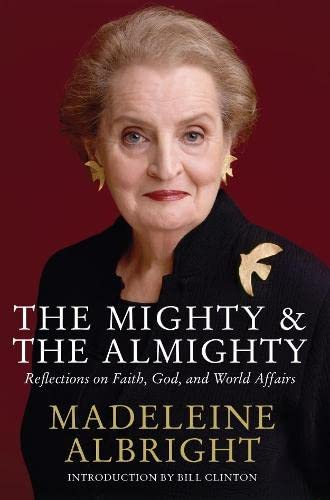 The Mighty and the Almighty. (1405091606) by Madeleine. Albright