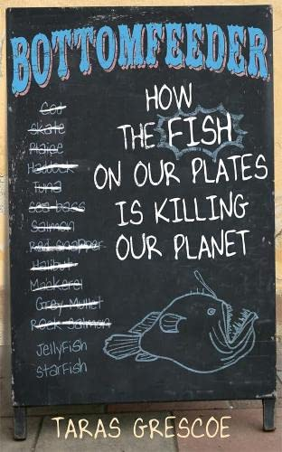 9781405091831: Bottomfeeder: How the Fish on Our Plates Is Killing Our Planet