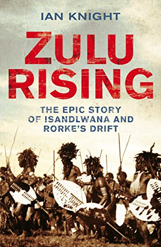 9781405091855: Zulu Rising: The Epic Story of iSandlwana and Rorke's Drift