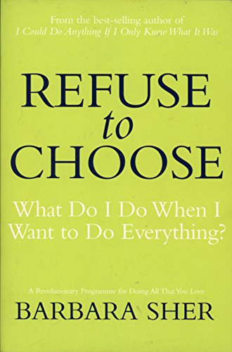 9781405099813: Refuse to Choose: What Do I Do When I Want to Do Everything