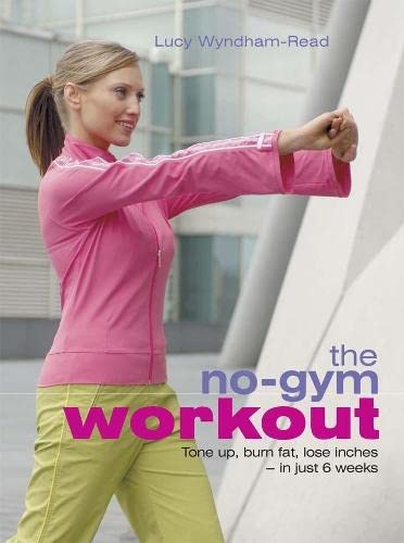 The No-Gym Workout: Tone up, burn fat,: Wyndham-Read, Lucy