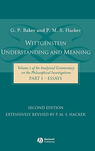 9781405101769: Wittgenstein: Understanding and Meaning: Volume 1 of an Analytical Commentary on the Philosophical Investigations, Part I: Essays