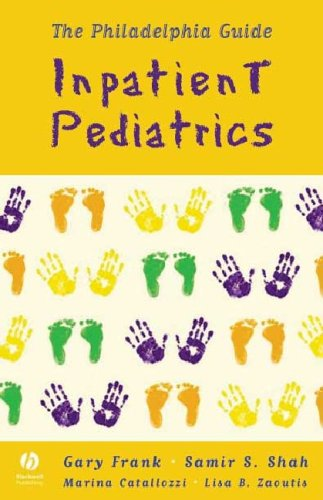 The Philadelphia Guide: Inpatient Pediatrics (Frank, Philadelphia Guide: Inpatient Pediatrics) (1405104287) by Gary Frank; Lisa  B. Zaoutis; Lisa Zaoutis; Marina Catallozzi; Samir S. Shah