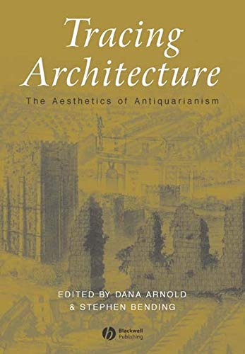 9781405105354: Tracing Architecture: The Aesthetics of Antiquarianism (Art History Special Issues)