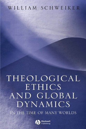 Theological Ethics in a Global Context: In the Time of Many Worlds (Hardback): William Schweiker