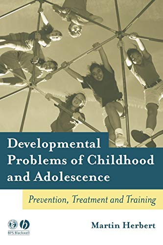 Developmental Problems of Childhood and Adolescence: Prevention, Treatment and Training (9781405115926) by Martin Herbert