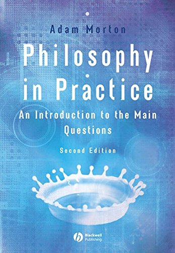 Philosophy in Practice: An Introduction to the Main Questions (Hardback): Adam Morton