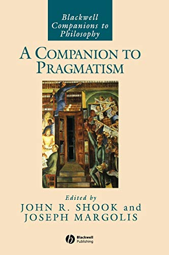 9781405116213: A Companion to Pragmatism (Blackwell Companions to Philosophy)