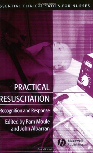 Practical Resuscitation: Recognition And Response (Essential Clinical Skills For Nurses)