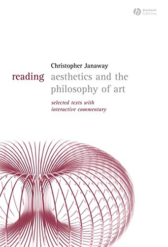 Reading Aesthetics and Philosophy of Art: Selected Texts with Interactive Commentary (Reading Philosophy) (1405118075) by Janaway, Christopher