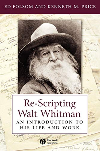 Re-Scripting Walt Whitman: An Introduction to His Life and Work (1405118180) by Ed Folsom; Kenneth M. Price