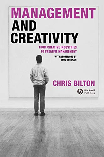 Management and Creativity: From Creative Industries to Creative Management (Hardback): Chris Bilton