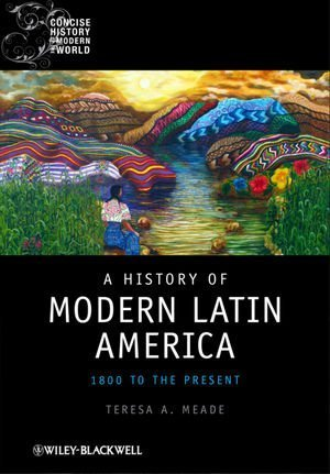 Download A History of Modern Latin America: 1800 to the Present (Concise History of the Modern World)