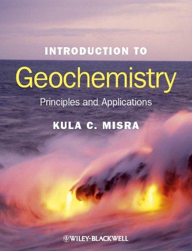 Introduction to Geochemistry: Principles and Applications: Misra, Kula C.