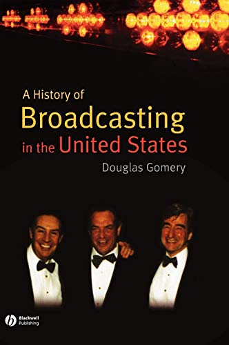 A History of Broadcasting in the United States: Douglas Gomery