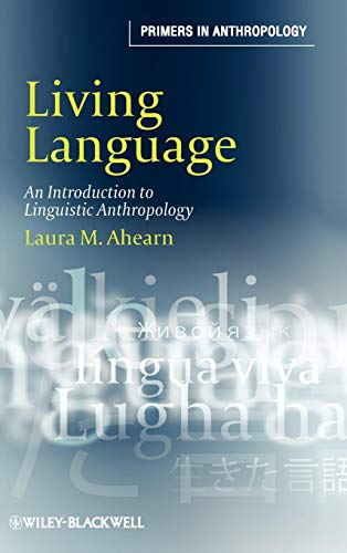 Living Language: An Introduction to Linguistic Anthropology: Ahearn, Laura M.