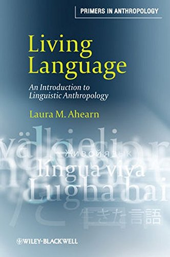 Living Language: An Introduction to Linguistic Anthropology (Primers in Anthropology): Ahearn, ...