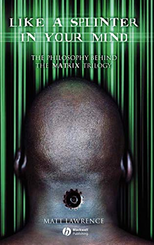 9781405125239: Like a Splinter in Your Mind: The Philosophy Behind the Matrix Trilogy