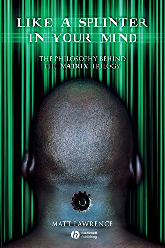 9781405125246: Like a Splinter in Your Mind: The Philosophy Behind the Matrix Trilogy