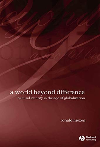 A World Beyond Difference: Cultural Identity in the Age of Globalization: Ronald Niezen