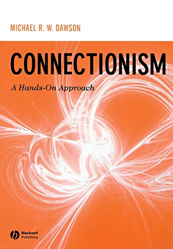 Connectionism: A Hands-on Approach: Michael R W Dawson