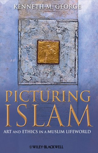 Picturing Islam: Art and Ethics in a: George, Kenneth M.