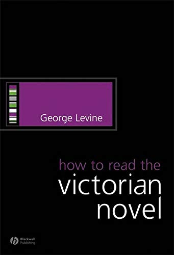 How to Read the Victorian Novel (How: George Levine