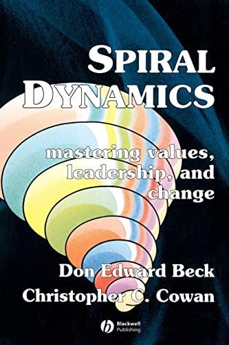Spiral Dynamics: Mastering Values, Leadership and Change: Don Edward Beck, Christopher Cowan