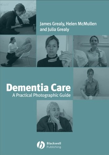 Dementia Care: A Practical, Photographic Guide: James Grealy/ Helen McMullen/ Julia Grealy