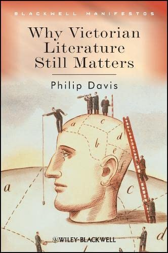 Why Victorian Literature Still Matters (1405135794) by Davis, Philip