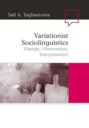 Variationist Sociolinguistics: Change, Observation, Interpretation: Tagliamonte, Sali A.