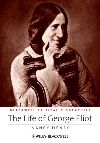 9781405137058: The Life of George Eliot: A Critical Biography (Blackwell Critical Biographies) (Wiley Blackwell Critical Biographies)