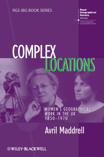 9781405145558: Complex Locations: Women′s Geographical Work in the UK 1850–1970