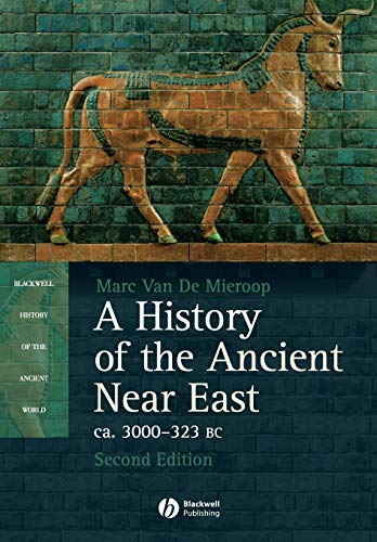 9781405149112: History of the Ancient Near Ea: Ca. 3000-323 BC (Blackwell History of the Ancient World)