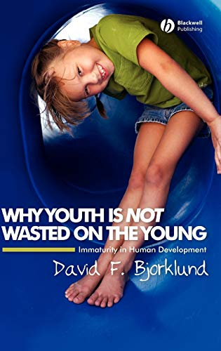 9781405149518: Why Youth is Not Wasted on the Young: Immaturity in Human Development