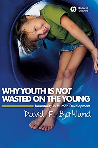 Why Youth is Not Wasted on the Young: Immaturity in Human Development (1405149523) by Bjorklund, David F.