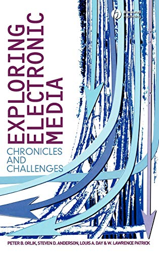 Exploring Electronic Media: Chronicles and Challenges (1405150548) by Orlik, Peter B.; Anderson, Steven D.; Day, Louis A.; Patrick, W. Lawrence
