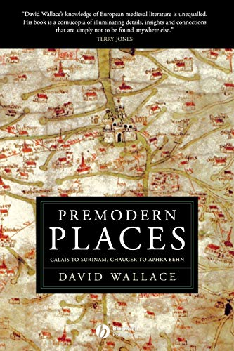 9781405151528: Premodern Places Calais to Surinam, Chaucer to Aphra Behn