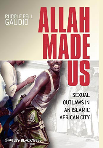 9781405152518: Allah Made Us: Sexual Outlaws in an Islamic African City