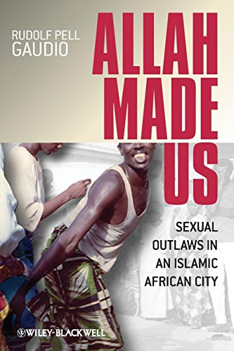 9781405152525: Allah Made Us: Sexual Outlaws in an Islamic African City