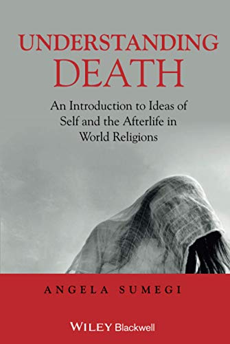 9781405153706: Understanding Death: An Introduction to Ideas of Self and the Afterlife in World Religions