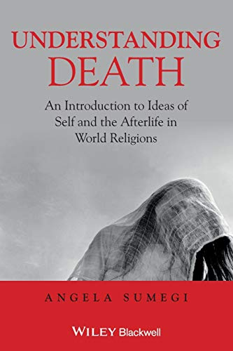9781405153713: Understanding Death: An Introduction to Ideas of Self and the Afterlife in World Religions