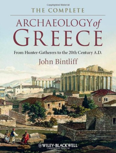 9781405154185: The Complete Archaeology of Greece: From Hunter-Gatherers to the 20th Century A.D.