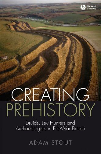 9781405155045: Creating Prehistory: Druids, Ley Hunters and Archaeologists in Pre-War Britain