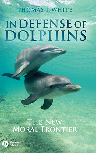 9781405157780: In Defense of Dolphins: The New Moral Frontier (Blackwell Public Philosophy Series)