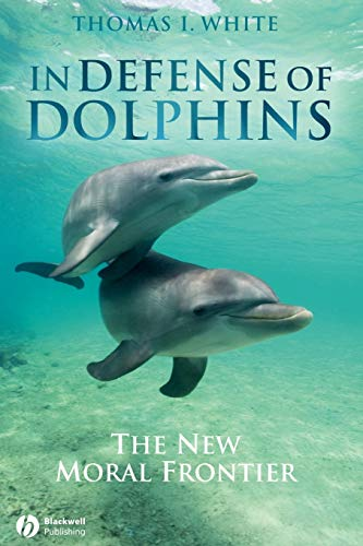 9781405157797: In Defense of Dolphins: The New Moral Frontier