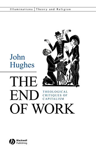 9781405158923: The End of Work: Theological Critiques of Capitalism