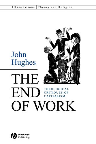 9781405158930: The End of Work: Theological Critiques of Capitalism