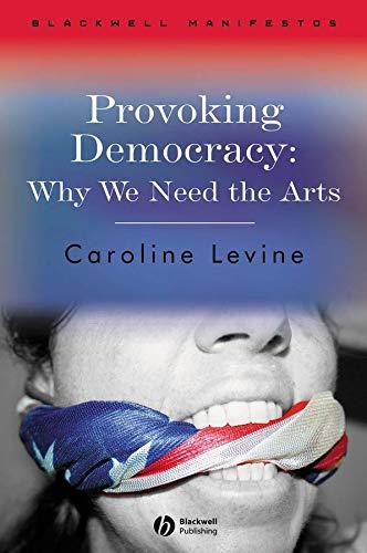 Provoking Democracy: Why We Need the Arts: Levine, Caroline